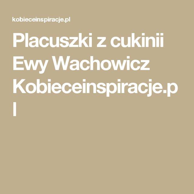 Placuszki z cukinii Ewy Wachowicz Kobieceinspiracje.pl