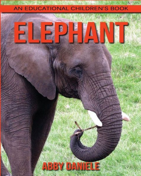Elephant! An Educational Children's Book about Elephant with Fun Facts & Photos
