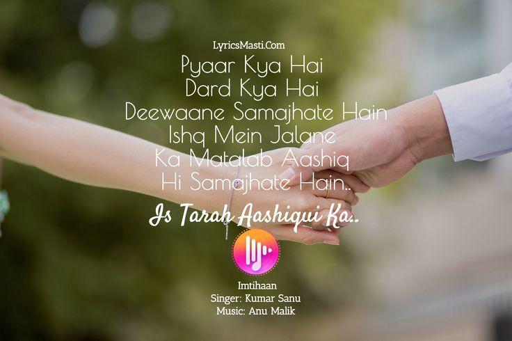 Pyaar Kya Hai  Dard Kya Hai  Deewaane Samajhate Hain Ishq Mein Jalane  Ka Matalab Aashiq  Hi Samajhate Hain.. / LyricsMasti.Com / Imtihaan Singer: Kumar Sanu Music: Anu Malik / Is Tarah Aashiqui Ka..