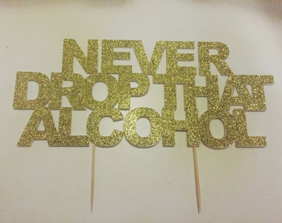 Glittery Never Drop That Alcohol Cake Topper by MonroeAndCoShop