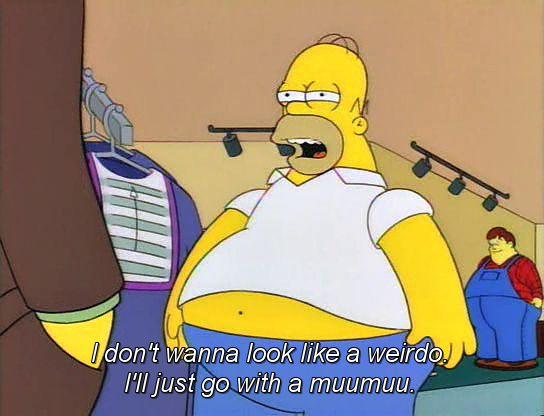 I don't wanna look like a weirdo.  I'll just go with a muumuu.