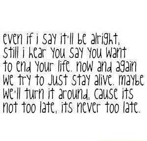 Never Too Late - Three Days Grace ❤ oh I love this song, I can't explain how much this song helped me