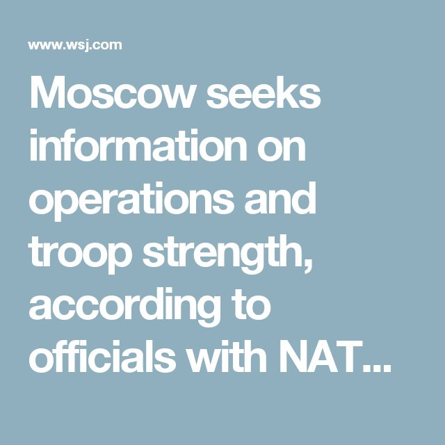 Moscow seeks information on operations and troop strength, according to officials with NATO countries