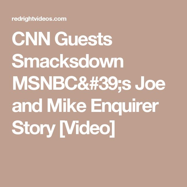 CNN Guests Smacksdown MSNBC's Joe and Mike Enquirer Story [Video]