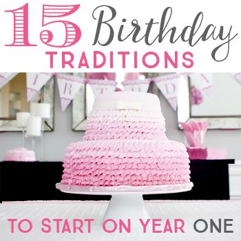 15 special birthday traditions you can start at your baby's first birthday - though it's never too late to start new birthday traditions at any age!