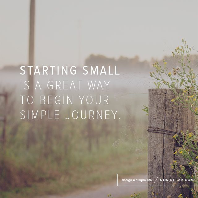 If we start small and incorporate a few simplicity habits into our daily lives, the process of living more with less will be much more achievable.