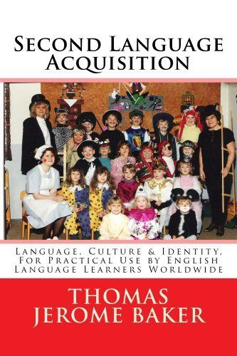 Second Language Acquisition: Language, Culture & Identity, for English Language Learners Worldwide - ELL / ESL / EAL / EFL by Thomas Jerome Baker, http://www.amazon.com/dp/B00CS0G9IM/ref=cm_sw_r_pi_dp_4ltRsb0TVJBKF