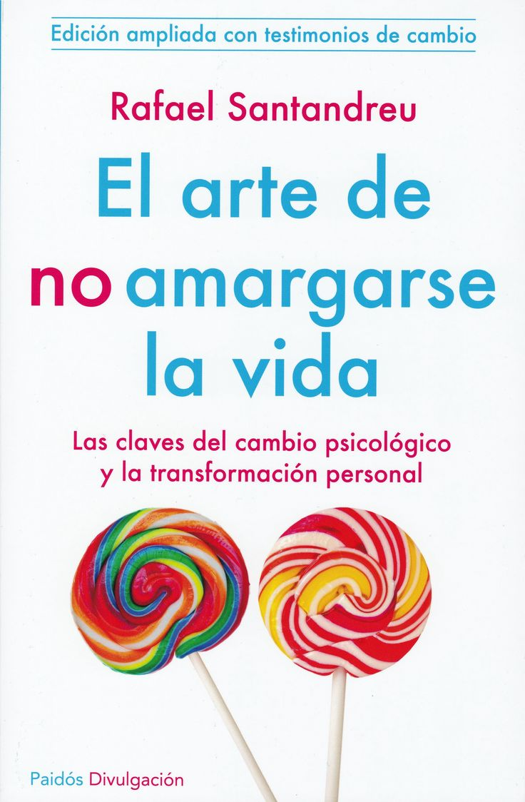 El arte de no amargarse la vida. Rafael Santandreu