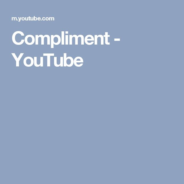 Compliment - YouTube