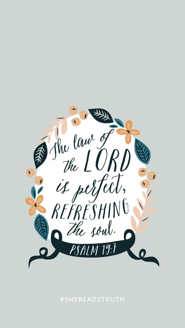"""""""The law of the Lord is perfect, reviving the soul; the testimony of the Lord is sure, making wise the simple."""" -Psalm 19:7"""