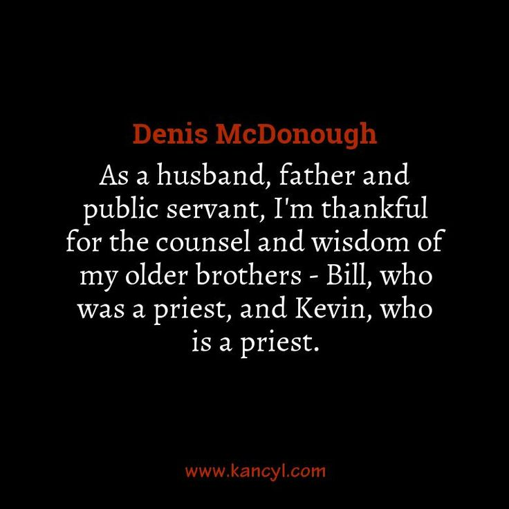 """As a husband, father and public servant, I'm thankful for the counsel and wisdom of my older brothers - Bill, who was a priest, and Kevin, who is a priest."", Denis McDonough"