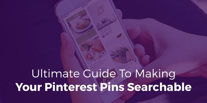 Your Ultimate Guide To Making Your Pinterest Pins Searchable | SociableBlog