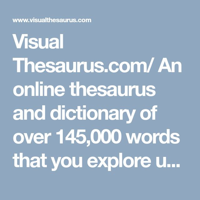 Visual Thesaurus.com/  An online thesaurus and dictionary of over 145,000 words that you explore using an interactive map.