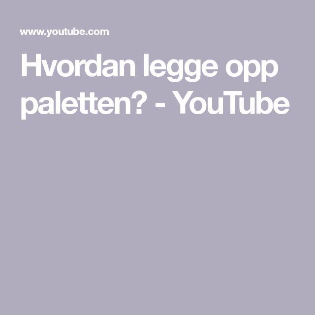 Hvordan legge opp paletten? - YouTube
