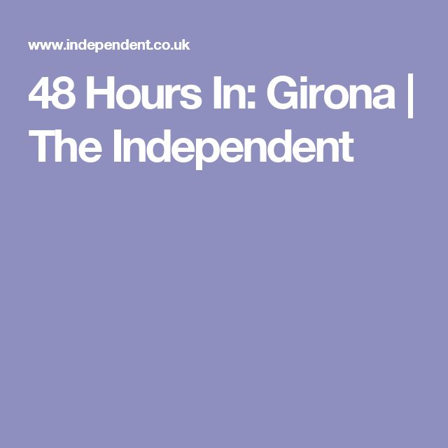 48 Hours In: Girona | The Independent
