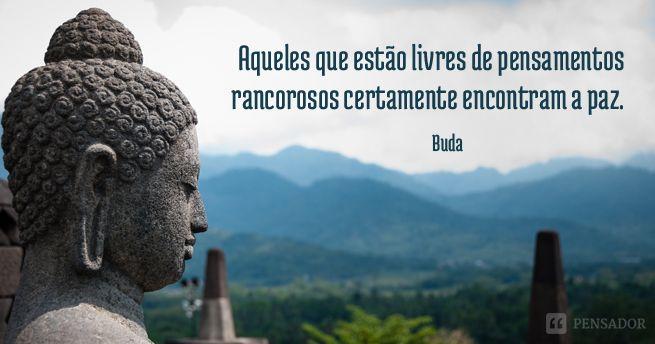frases de buda  Ninguém viverá verdadeiramente em paz, se continuar guardando sentimentos ruins dentro de si.