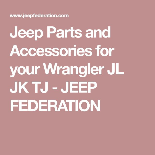 Jeep Parts and Accessories for your Wrangler JL JK TJ - JEEP FEDERATION