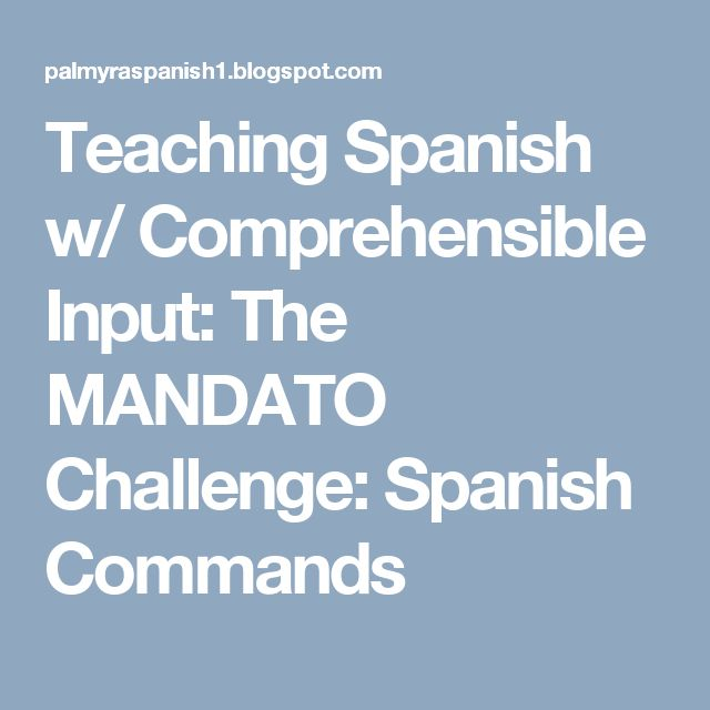 Teaching Spanish w/ Comprehensible Input: The MANDATO Challenge: Spanish Commands