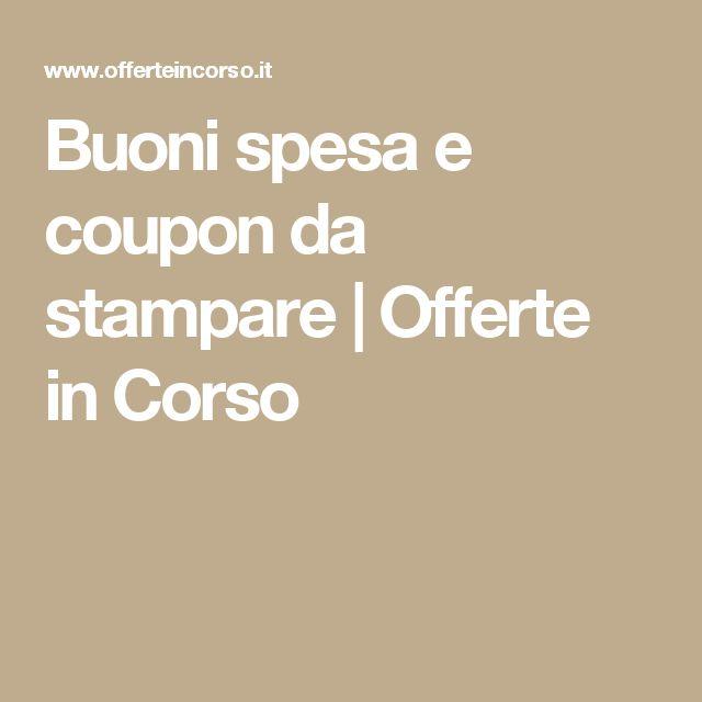 Buoni spesa e coupon da stampare | Offerte in Corso