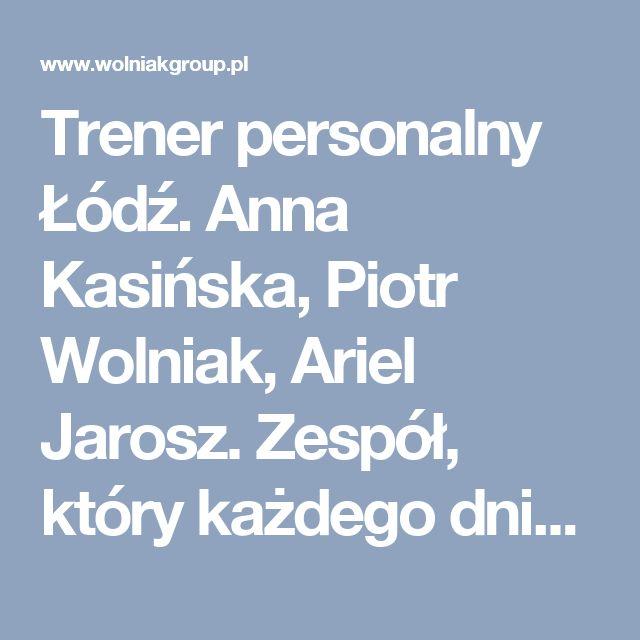 Trener personalny Łódź. Anna Kasińska, Piotr Wolniak, Ariel Jarosz. Zespół, który każdego dnia walczy o zdrowie i wymarzoną sylwetkę swoich podopiecznych. Z nami osiągniesz cel!