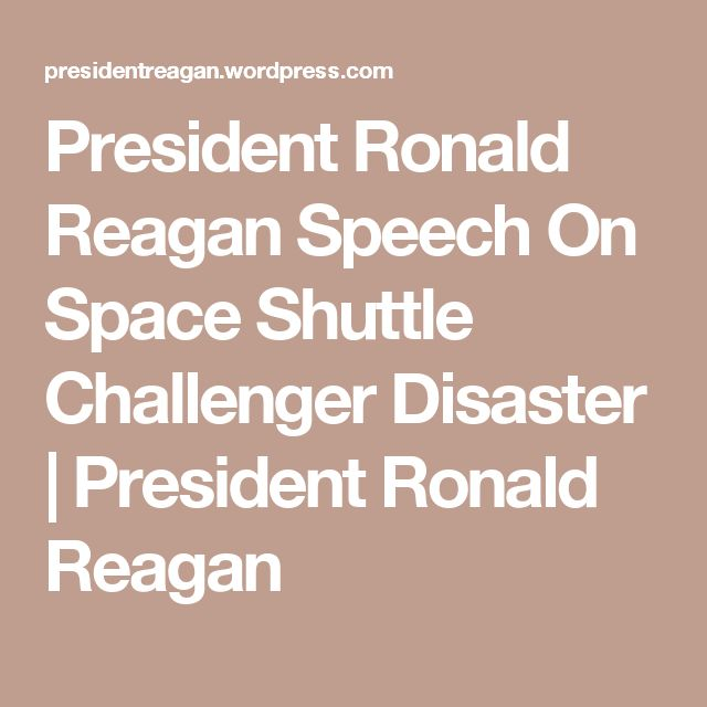 a review of ronald reagans speech on the challenger disaster Ronald reagan's 10 best quotes by michael de groote but who can resist putting together the ten best things ronald reagan ever said (challenger disaster.