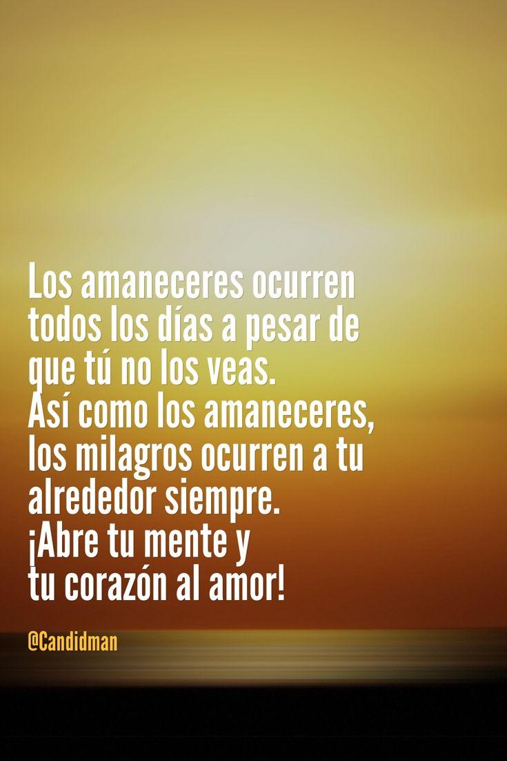 Los amaneceres ocurren todos los días a pesar de que tú no los veas. Así como los amaneceres los milagros ocurren a tu alrededor siempre.  Abre tu mente y tu corazón al amor!  @Candidman     #Frases Amor Candidman Reflexión @candidman
