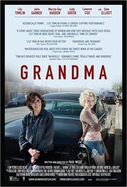 Grandma (2015)  R  6.7   A teenager facing an unplanned pregnancy seeks help from her acerbic grandmother, a woman who is long estranged from her daughter.  (Only watch if you can overlook the swearing.  Deals with abortion.)