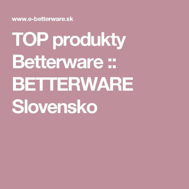 TOP produkty Betterware :: BETTERWARE Slovensko