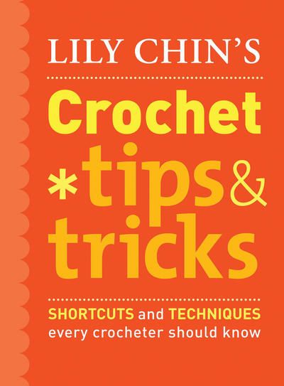 Get the latest Potter Craft Books-Lily Chin's #Crochet Tips & Tricks. Learn all the shortcuts and great techniques.