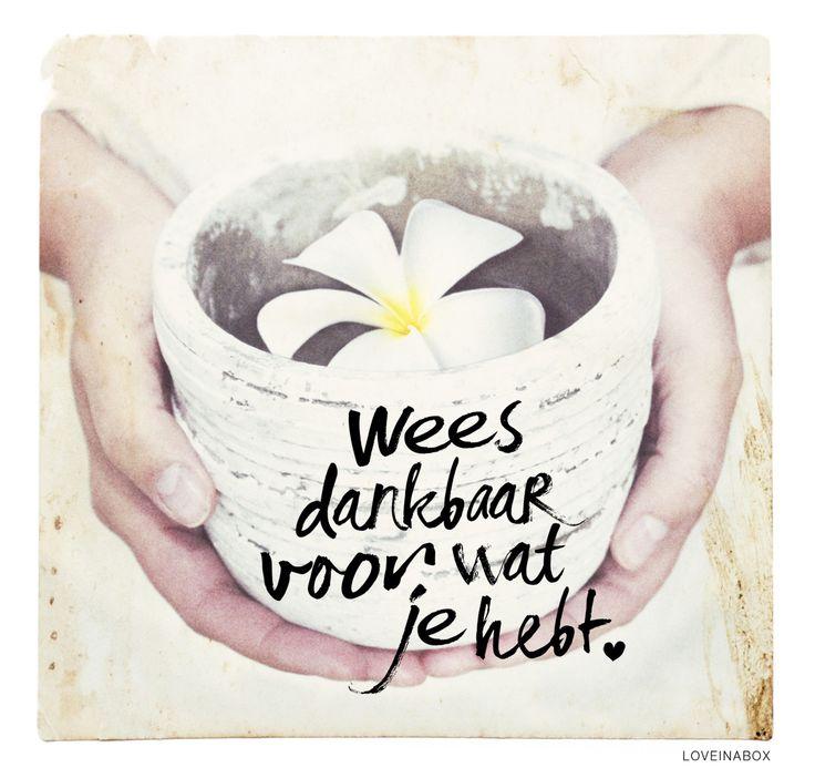 Wees dankbaar voor wat je hebt <3 www.loveinabox.nl