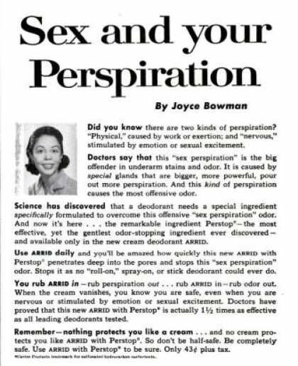 Ladies, do you have nervous perspiration caused by sexual excitement?  With Arrid, you are safe, even if you are  stimulated by sexual excitement.  (1959)