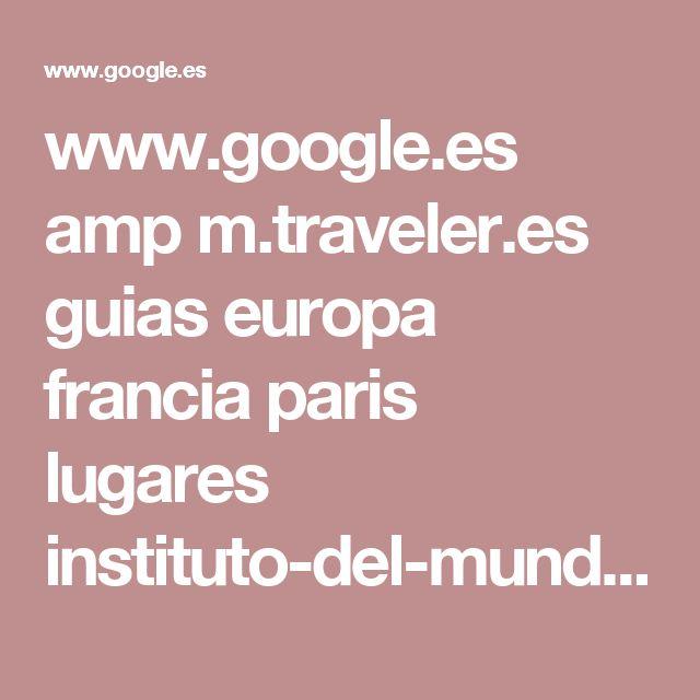 www.google.es amp m.traveler.es guias europa francia paris lugares instituto-del-mundo-arabe 136 amp