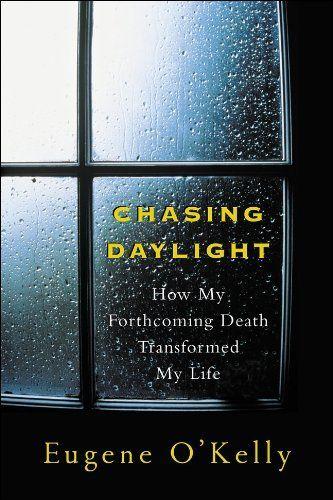 Chasing Daylight: How My Forthcoming Death Transformed My Life by Eugene O'Kelly, http://www.amazon.com/dp/B000RHIU8A/ref=cm_sw_r_pi_dp_96Duub1DXRB5J