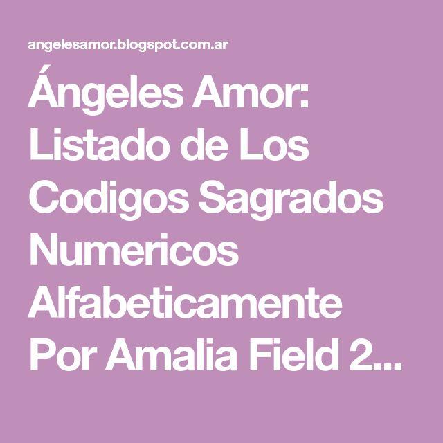 Ángeles Amor: Listado de Los Codigos Sagrados Numericos Alfabeticamente Por Amalia Field 2015