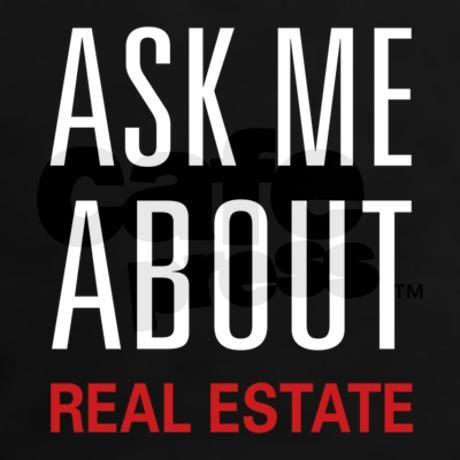 Ask Me Real Estate Tee on CafePress.com........................................................ Visit Now!  OwnItLand.com