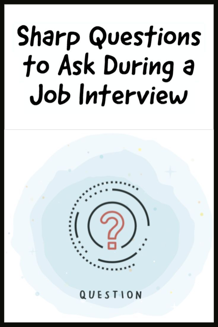 Sharp questions to ask at the end of a job interview.