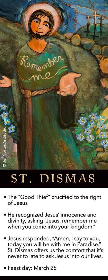 """St. Dismas, """"The Good Thief"""": """"Jesus, remember me when you come into your kingdom."""""""