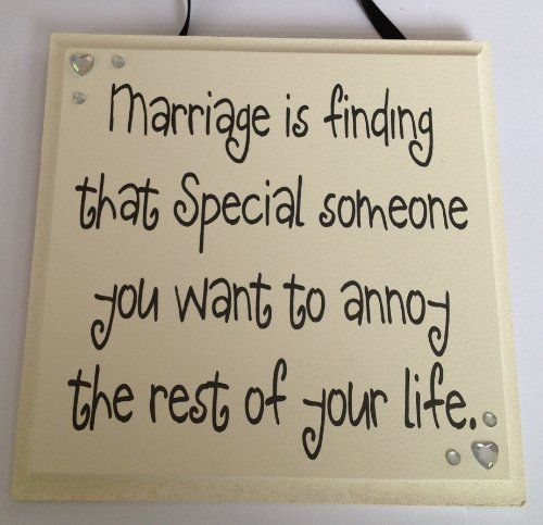 Marriage is finding that Special someone you want to annoy the rest of your life - Handmade wooden plaque ideal wedding gift, http://www.amazon.co.uk/dp/B00DUX730Y/ref=cm_sw_r_pi_awd_QKOxsb0DVWN8B