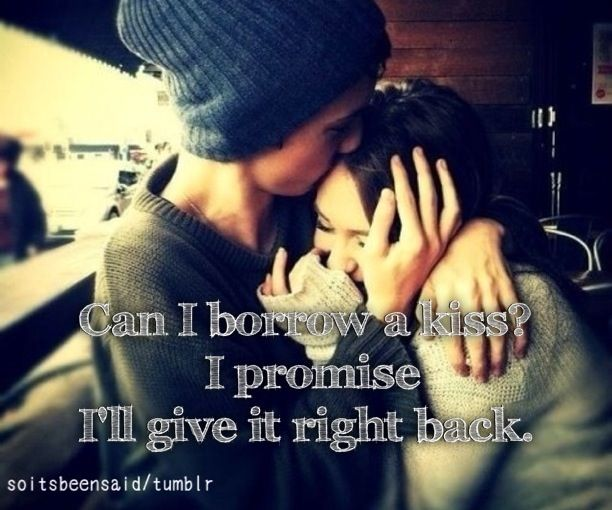 Quote Quotes Quotation Quotations Can I Borrow A Kiss? I