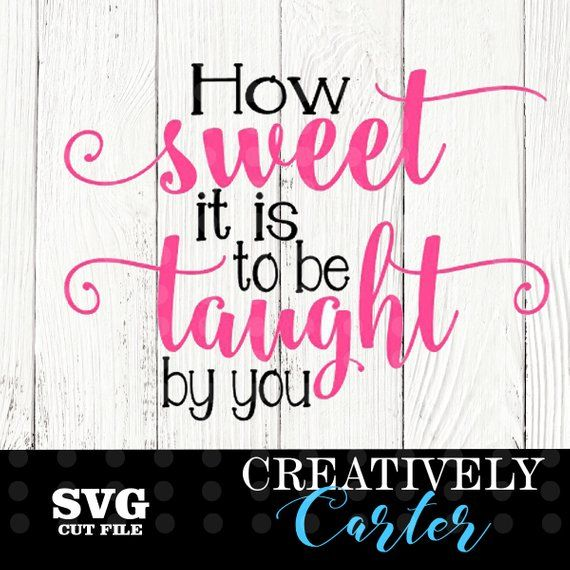 Download How sweet it is to be taught by you SVG / How sweet it is ...