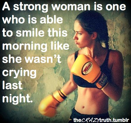 "a strong woman...someone who can be put through the harshest conditions but comes out fighting and wiser than ever, never lets weakness bring her down because showing weakness is just another nice way of saying ""you won"""