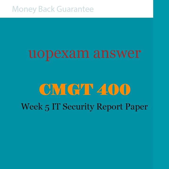 cmgt 400 week 5 it security Cmgt 400 entire course in this archive file of cmgt 400 entire course you will find the next documents: cmgt 400 week 1 dqsdoc cmgt 400 week 1 it security reportdoc cmgt 400 week 1 risky situationsdoc cmgt 400 week 2 common information security threatsdoc cmgt 400 week 2 dqsdoc cmgt 400 week 2 team top threatsdoc cmgt 400 week 3 disaster.