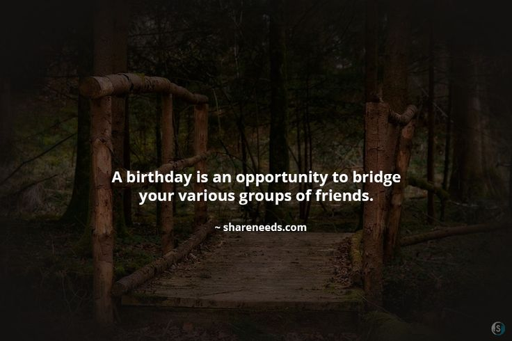 A birthday is an opportunity to bridge your various groups of friends.