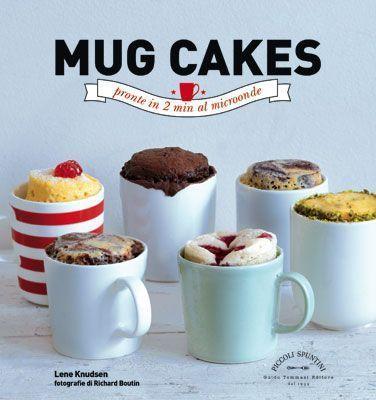 """Facili, veloci, irresistibili. Sono i dolci americani in tazza, cotti al microonde, belli da vedere, golosissimi e da mangiare subito. Ecco tre ricette estratte dal libro """"Mug Cakes pronte in 2 minuti al microonde"""""""