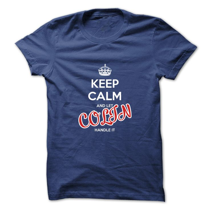 Keep Calm ٩(^‿^)۶ And Let COLIN Handle ItThis shirt is a MUST HAVE. NOT Available in any Stores.   Choose your color, style and Buy it now!t shirts,funny t shirts