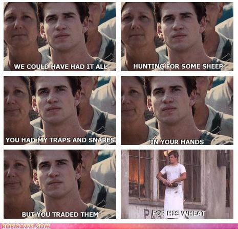 Adam: I'm going to call you katniss.  Me: I want to call you Peeta, but I am having mixed feelings about him right now.  Adam: FUCK PEETA!!!Call me Gale!  Me: I DON'T EVEN KNOW YOU!!!!!  (