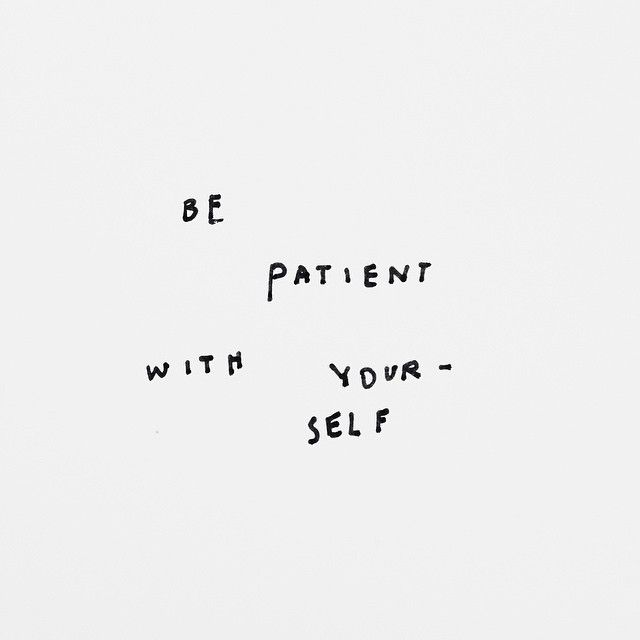 Be patient with yourself. #wisdom #affirmations