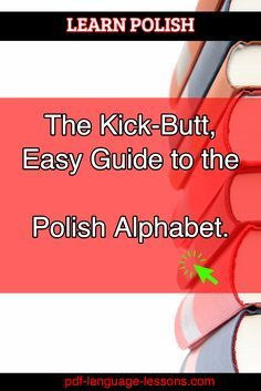 The Kick-Butlt, Easy Guide to the   Polish Alphabet. / pdf-language-lessons.com / LEARN POLISH