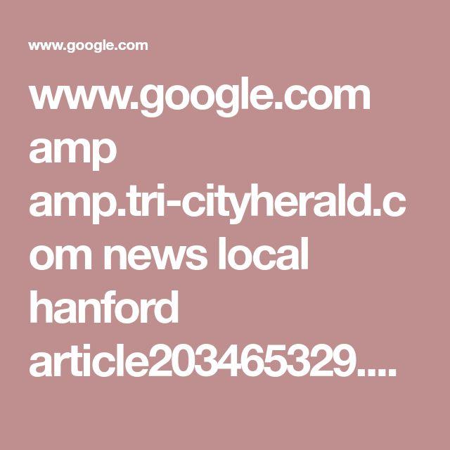 www.google.com amp amp.tri-cityherald.com news local hanford article203465329.html