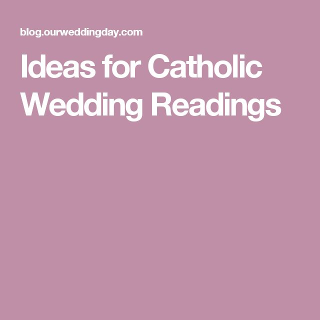 Ideas for Catholic Wedding Readings. If I ever get married